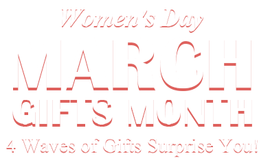 Women's Day 4 Waves of Gifts Surprise You!